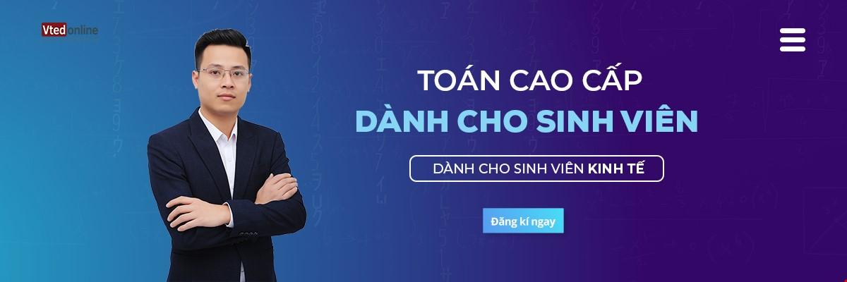 Combo 2 Khoá Toán Cao Cấp dành cho sinh viên hệ Cao đẳng, đại học khối ngành Kinh tế