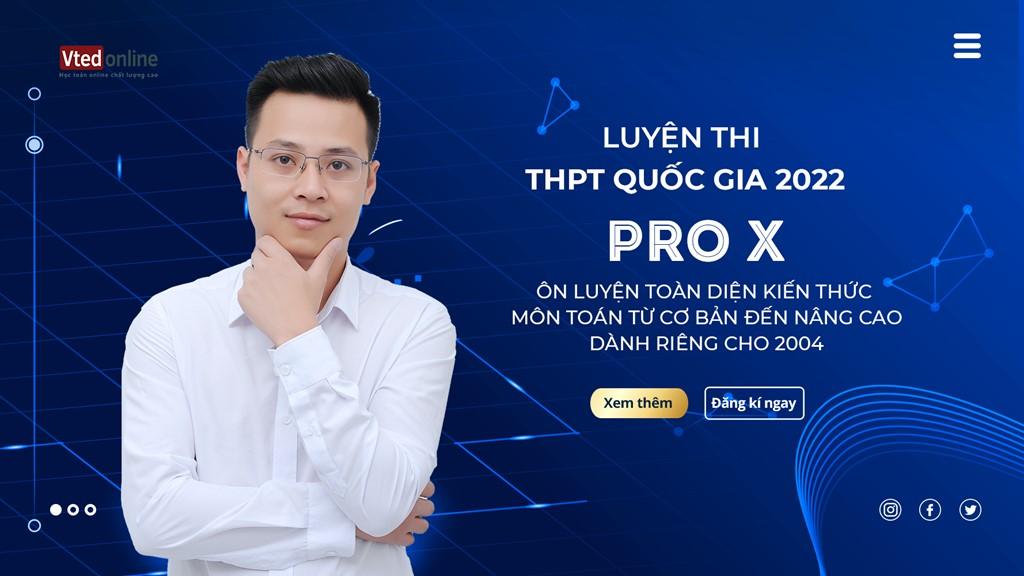 KHOÁ PRO X LUYỆN THI THPT QUỐC GIA MÔN TOÁN 2022